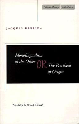 Monolingualism of the Other; Or, the Prosthesis of Origin By Derrida, Jacques/ Mensah, Patrick (TRN)